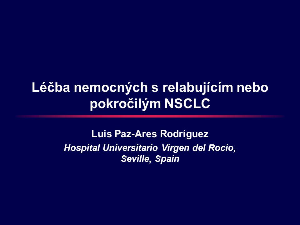 Léčba nemocných s relabujícím nebo pokročilým NSCLC Luis Paz-Ares Rodríguez Hospital Universitario Virgen del Rocio, Seville, Spain