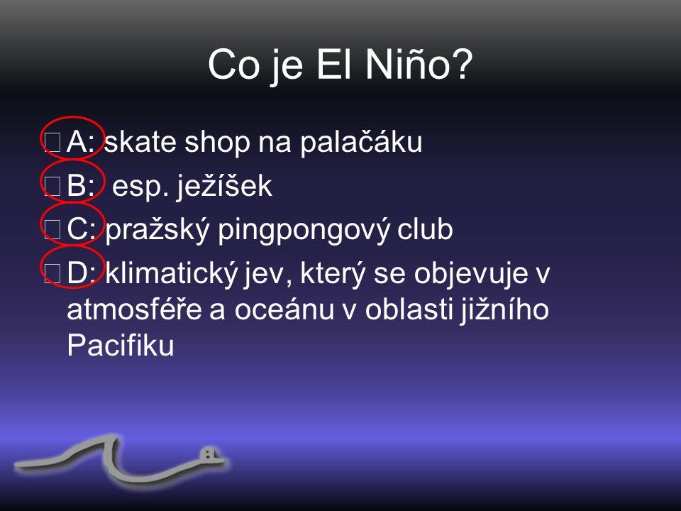 Co je El Niño. ◆ A: skate shop na palačáku ◆ B: esp.