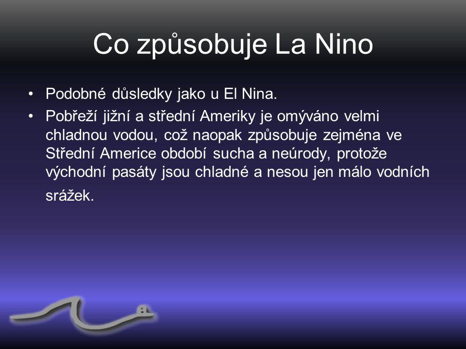 Co způsobuje La Nino Podobné důsledky jako u El Nina.