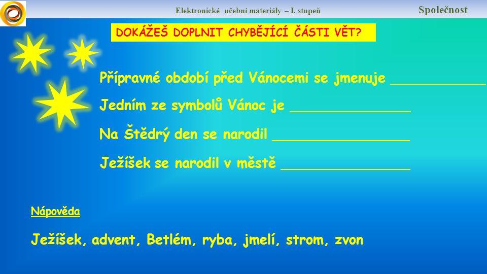 Elektronické učební materiály – I.stupeň Společnost DOKÁŽEŠ DOPLNIT CHYBĚJÍCÍ ČÁSTI VĚT.