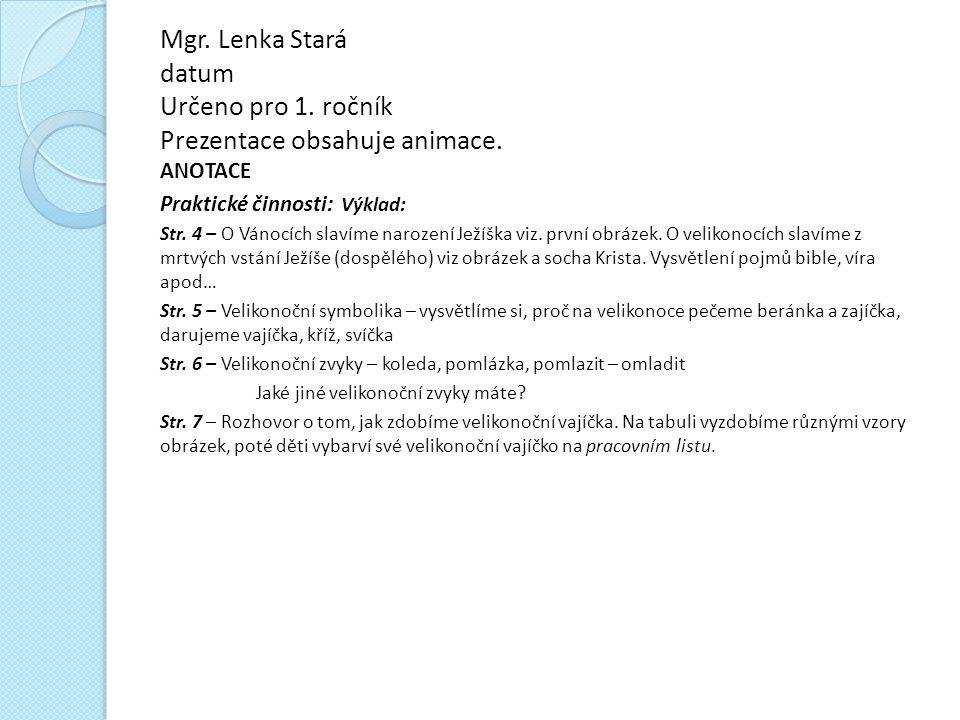 Mgr. Lenka Stará datum Určeno pro 1. ročník Prezentace obsahuje animace.