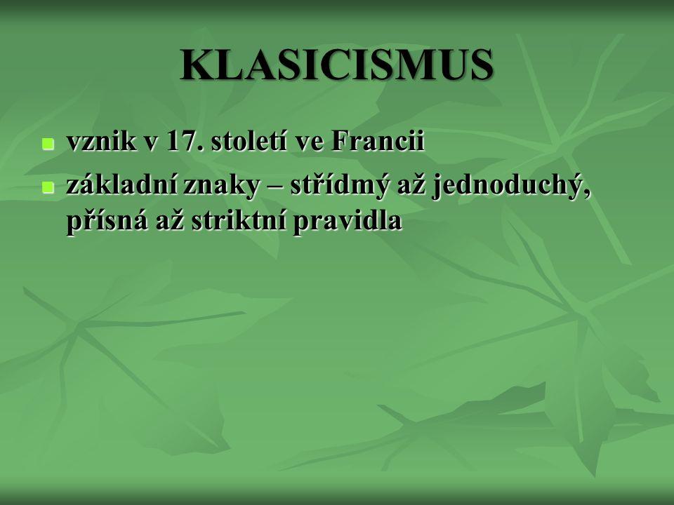 KLASICISMUS vznik v 17. století ve Francii vznik v 17.