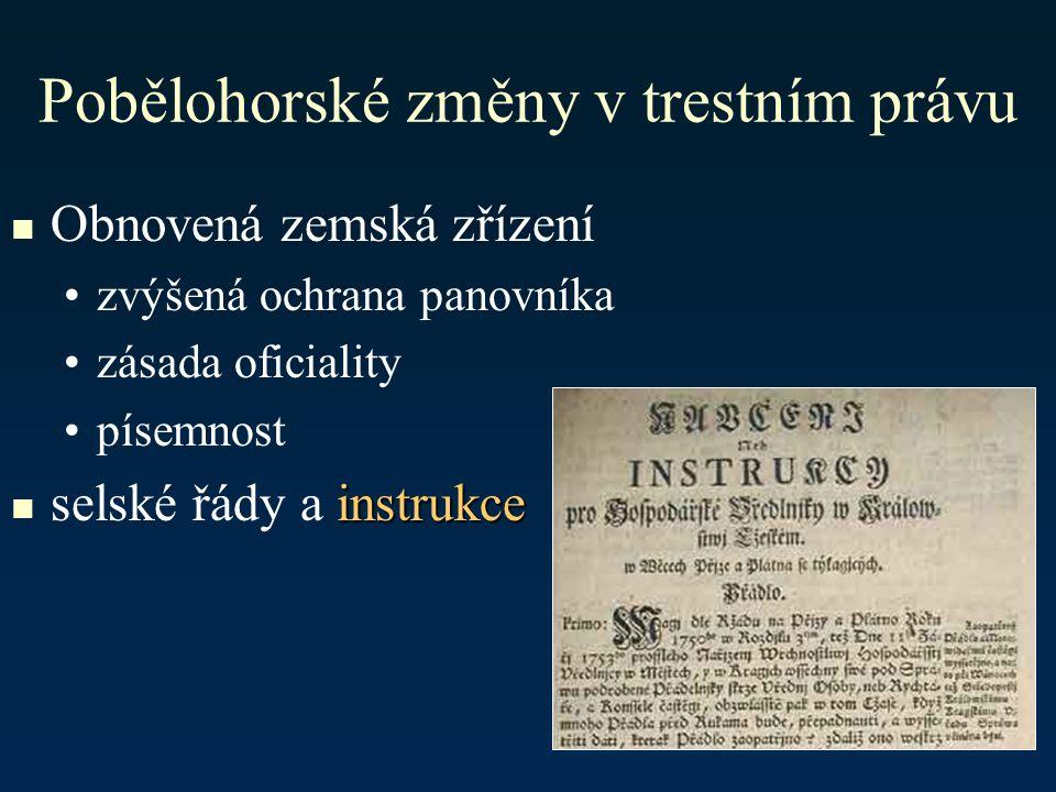 Pobělohorské změny v trestním právu Obnovená zemská zřízení zvýšená ochrana panovníka zásada oficiality písemnost instrukce selské řády a instrukce