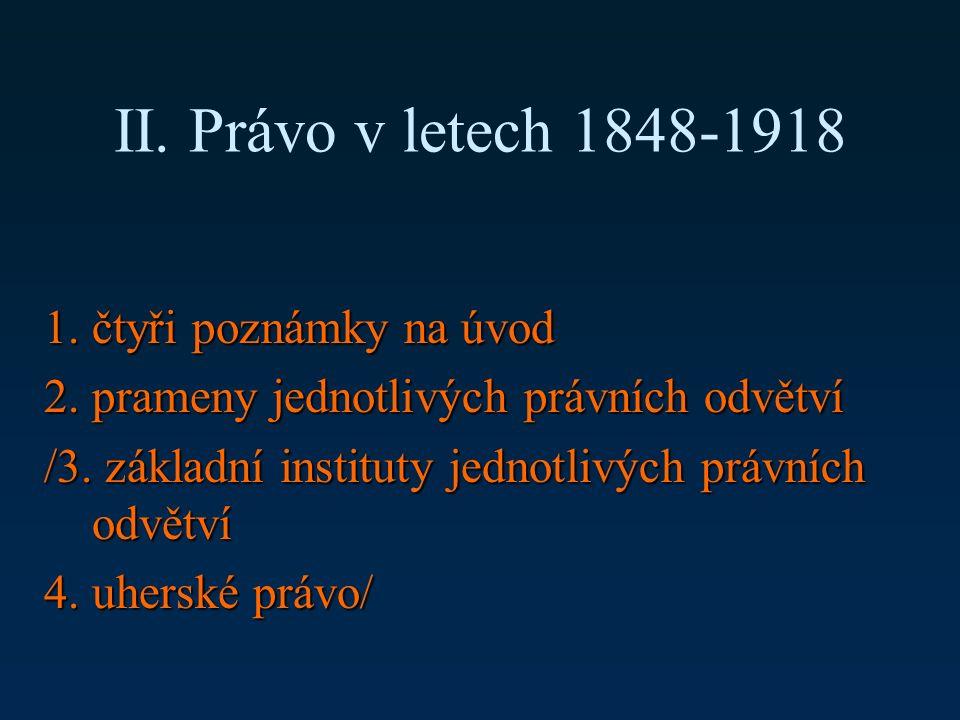 II. Právo v letech 1848-1918 1. čtyři poznámky na úvod 2.