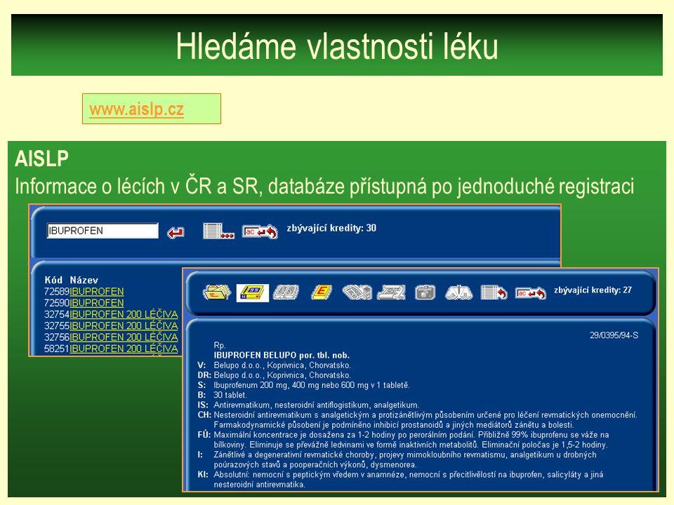 Hledáme vlastnosti léku www.aislp.cz AISLP Informace o lécích v ČR a SR, databáze přístupná po jednoduché registraci