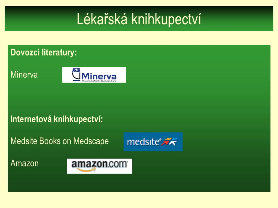 Dovozci literatury: Minerva Internetová knihkupectví: Medsite Books on Medscape Amazon Lékařská knihkupectví