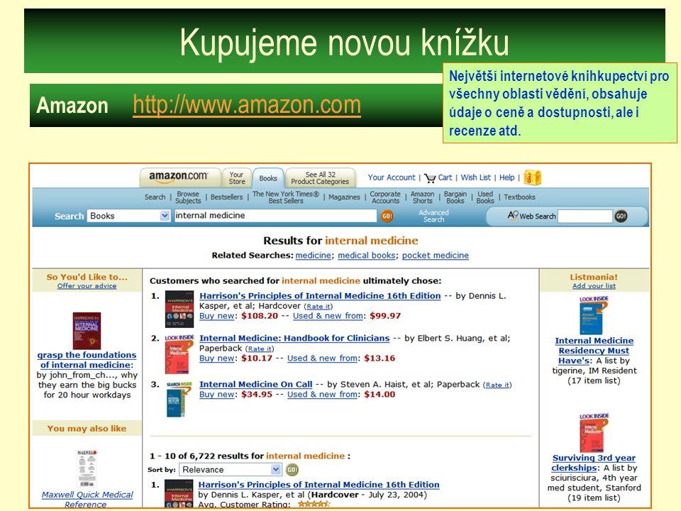 Kupujeme novou knížku Amazon http://www.amazon.com http://www.amazon.com Největší internetové knihkupectví pro všechny oblasti vědění, obsahuje údaje o ceně a dostupnosti, ale i recenze atd.