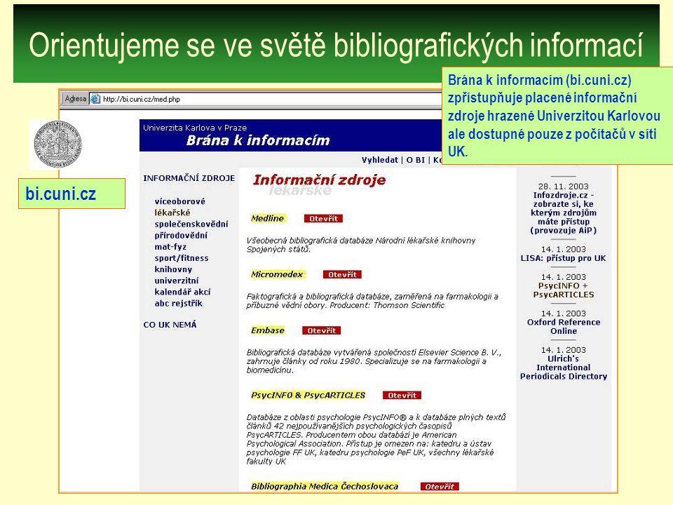 Orientujeme se ve světě bibliografických informací Brána k informacím (bi.cuni.cz) zpřístupňuje placené informační zdroje hrazené Univerzitou Karlovou ale dostupné pouze z počítačů v síti UK.