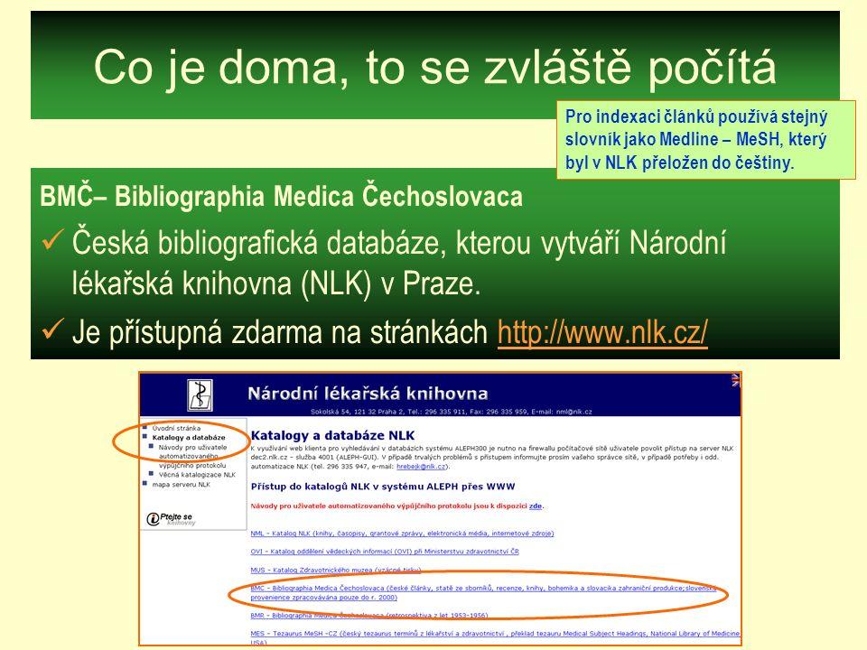 Co je doma, to se zvláště počítá BMČ– Bibliographia Medica Čechoslovaca Česká bibliografická databáze, kterou vytváří Národní lékařská knihovna (NLK)