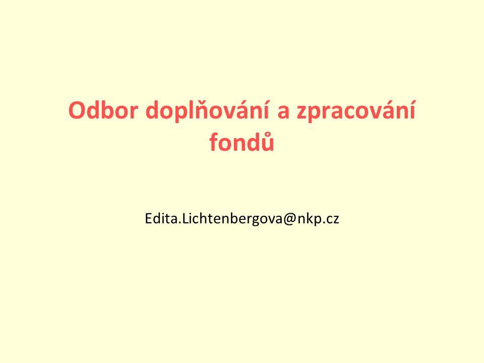 Odbor doplňování a zpracování fondů Edita.Lichtenbergova@nkp.cz