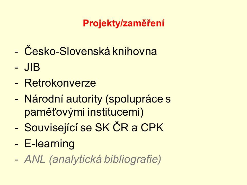 Projekty/zaměření -Česko-Slovenská knihovna -JIB -Retrokonverze -Národní autority (spolupráce s paměťovými institucemi) -Související se SK ČR a CPK -E-learning -ANL (analytická bibliografie)