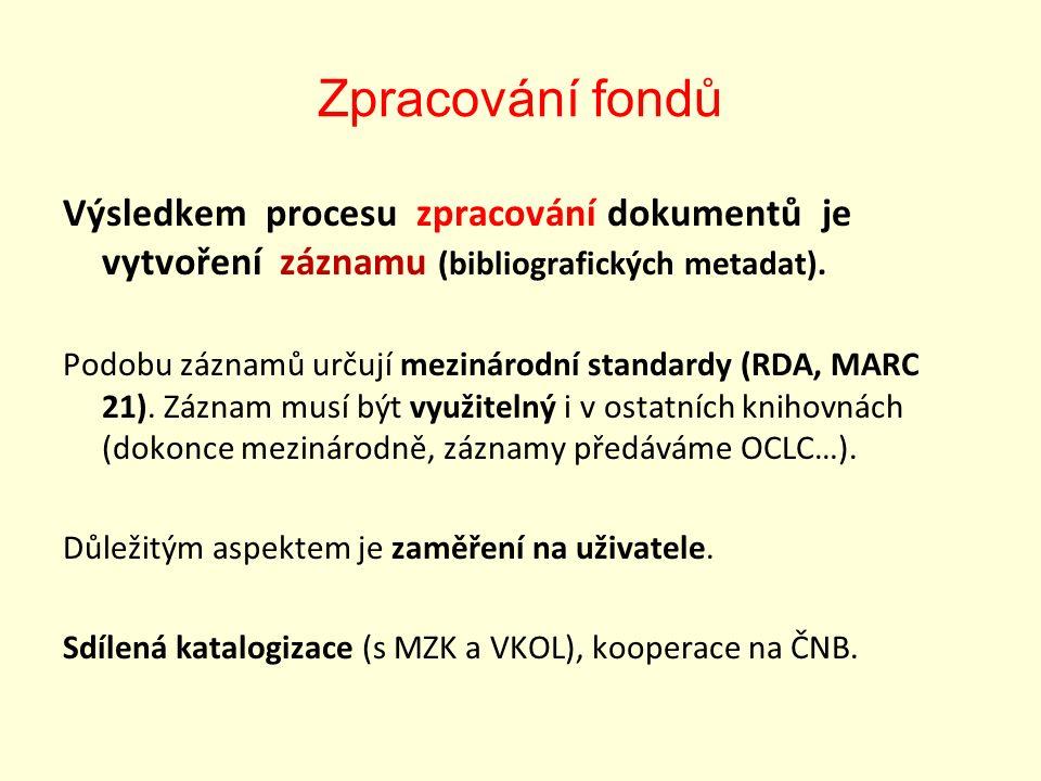 Zpracování fondů Výsledkem procesu zpracování dokumentů je vytvoření záznamu (bibliografických metadat).