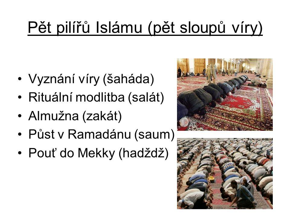 Pět pilířů Islámu (pět sloupů víry) Vyznání víry (šaháda) Rituální modlitba (salát) Almužna (zakát) Půst v Ramadánu (saum) Pouť do Mekky (hadždž)