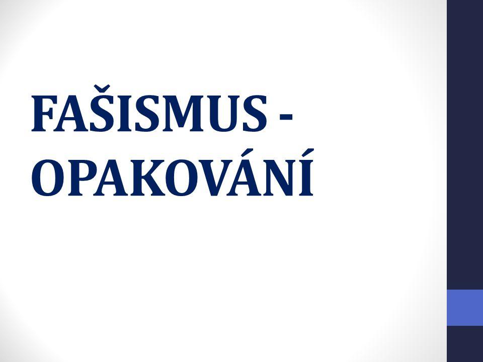 FAŠISMUS - OPAKOVÁNÍ