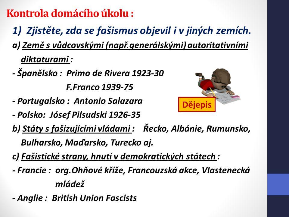 Kontrola domácího úkolu : 1) Zjistěte, zda se fašismus objevil i v jiných zemích. a) Země s vůdcovskými (např.generálskými) autoritativními diktaturam