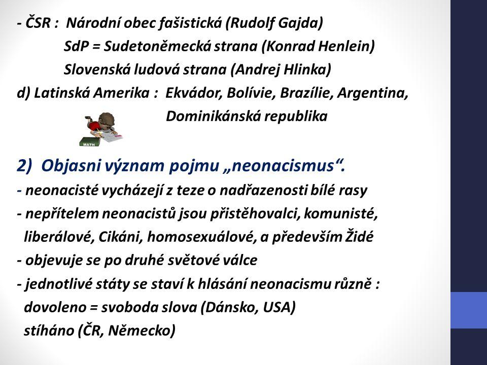 - ČSR : Národní obec fašistická (Rudolf Gajda) SdP = Sudetoněmecká strana (Konrad Henlein) Slovenská ludová strana (Andrej Hlinka) d) Latinská Amerika