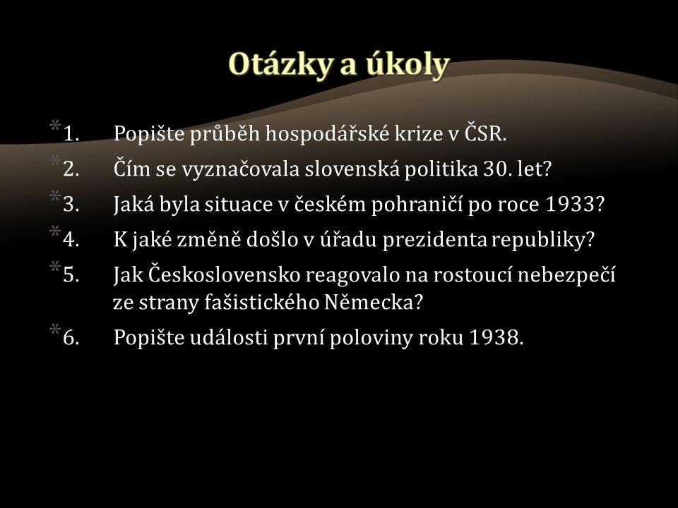 * 1.Popište průběh hospodářské krize v ČSR. * 2.Čím se vyznačovala slovenská politika 30.