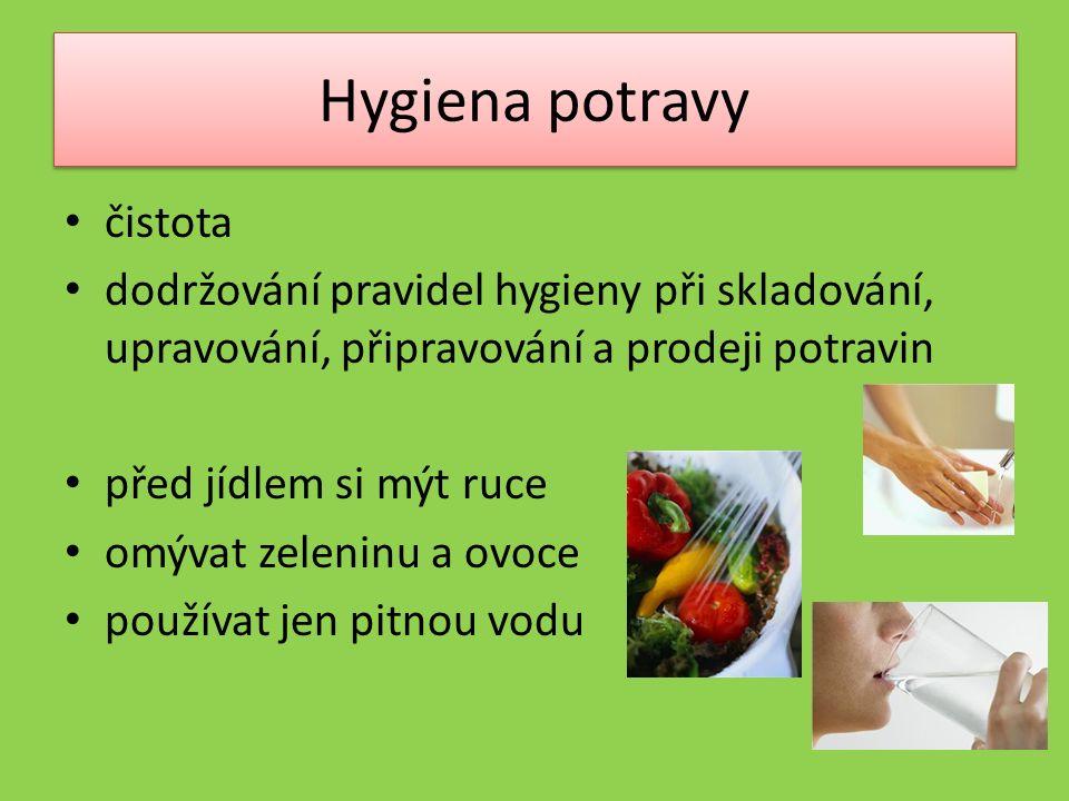Hygiena potravy čistota dodržování pravidel hygieny při skladování, upravování, připravování a prodeji potravin před jídlem si mýt ruce omývat zeleninu a ovoce používat jen pitnou vodu