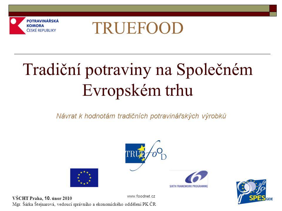 www.foodnet.cz TRUEFOOD Tradiční potraviny na Společném Evropském trhu VŠCHT Praha, 10.