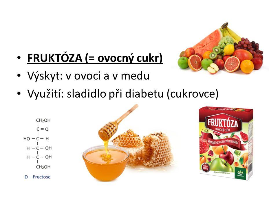 FRUKTÓZA (= ovocný cukr) Výskyt: v ovoci a v medu Využití: sladidlo při diabetu (cukrovce)