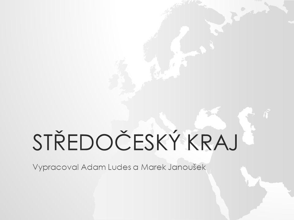 STŘEDOČESKÝ KRAJ Vypracoval Adam Ludes a Marek Janoušek