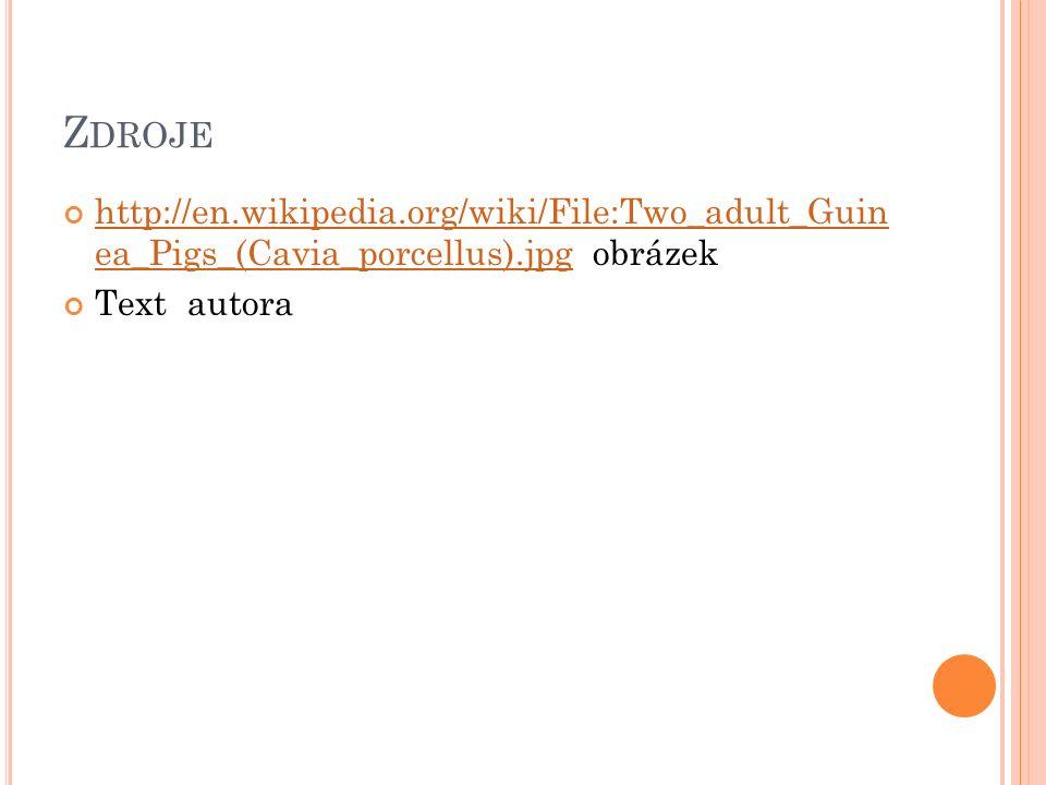 Z DROJE http://en.wikipedia.org/wiki/File:Two_adult_Guin ea_Pigs_(Cavia_porcellus).jpghttp://en.wikipedia.org/wiki/File:Two_adult_Guin ea_Pigs_(Cavia_porcellus).jpg obrázek Text autora