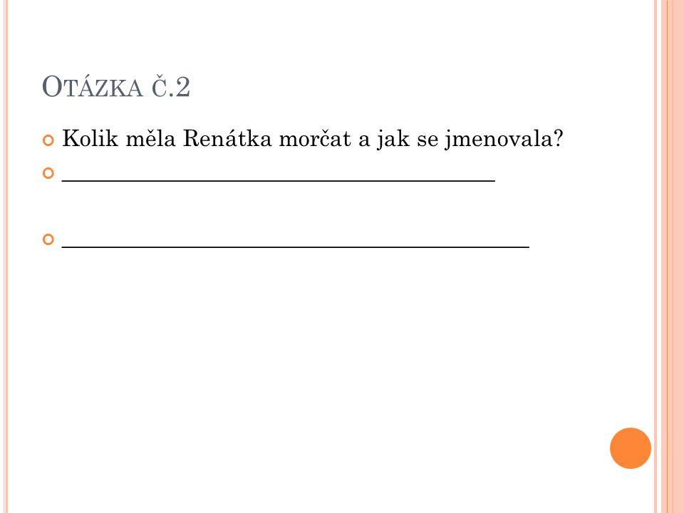 O TÁZKA Č.2 Kolik měla Renátka morčat a jak se jmenovala.