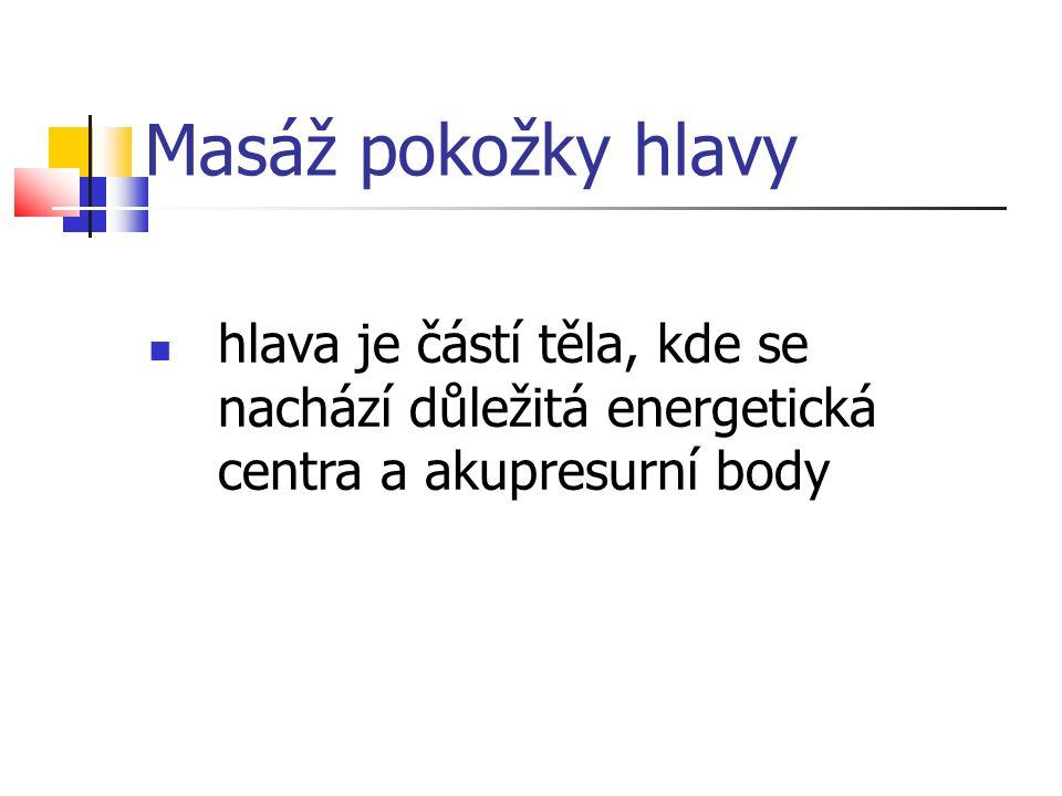 Masáž pokožky hlavy hlava je částí těla, kde se nachází důležitá energetická centra a akupresurní body