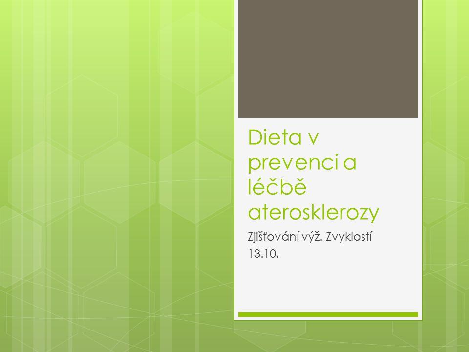 Dieta v prevenci a léčbě aterosklerozy Zjišťování výž. Zvyklostí 13.10.