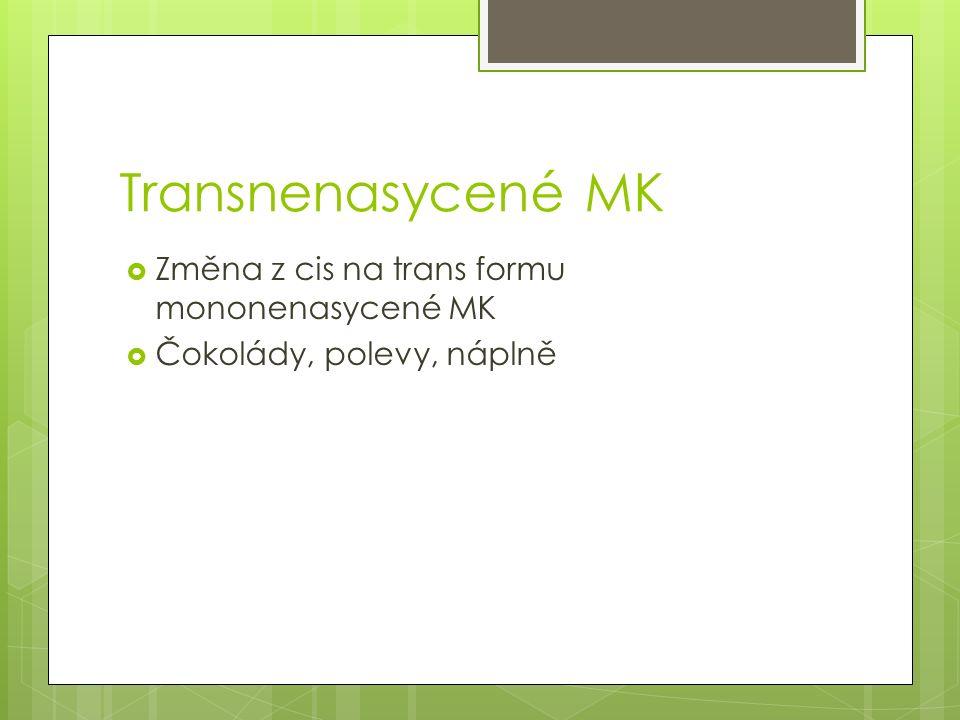 Transnenasycené MK  Změna z cis na trans formu mononenasycené MK  Čokolády, polevy, náplně