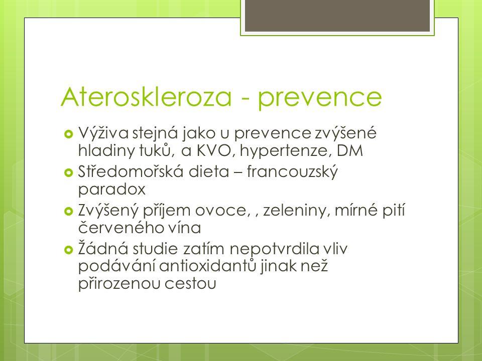 Ateroskleroza - prevence  Výživa stejná jako u prevence zvýšené hladiny tuků, a KVO, hypertenze, DM  Středomořská dieta – francouzský paradox  Zvýšený příjem ovoce,, zeleniny, mírné pití červeného vína  Žádná studie zatím nepotvrdila vliv podávání antioxidantů jinak než přirozenou cestou