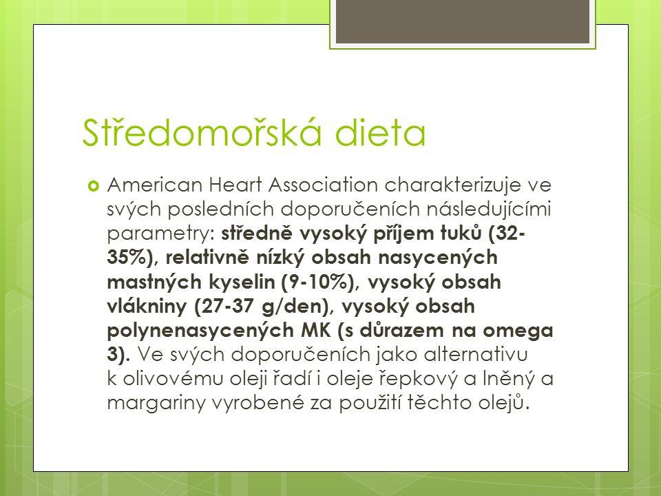 Středomořská dieta  American Heart Association charakterizuje ve svých posledních doporučeních následujícími parametry: středně vysoký příjem tuků (32- 35%), relativně nízký obsah nasycených mastných kyselin (9-10%), vysoký obsah vlákniny (27-37 g/den), vysoký obsah polynenasycených MK (s důrazem na omega 3).
