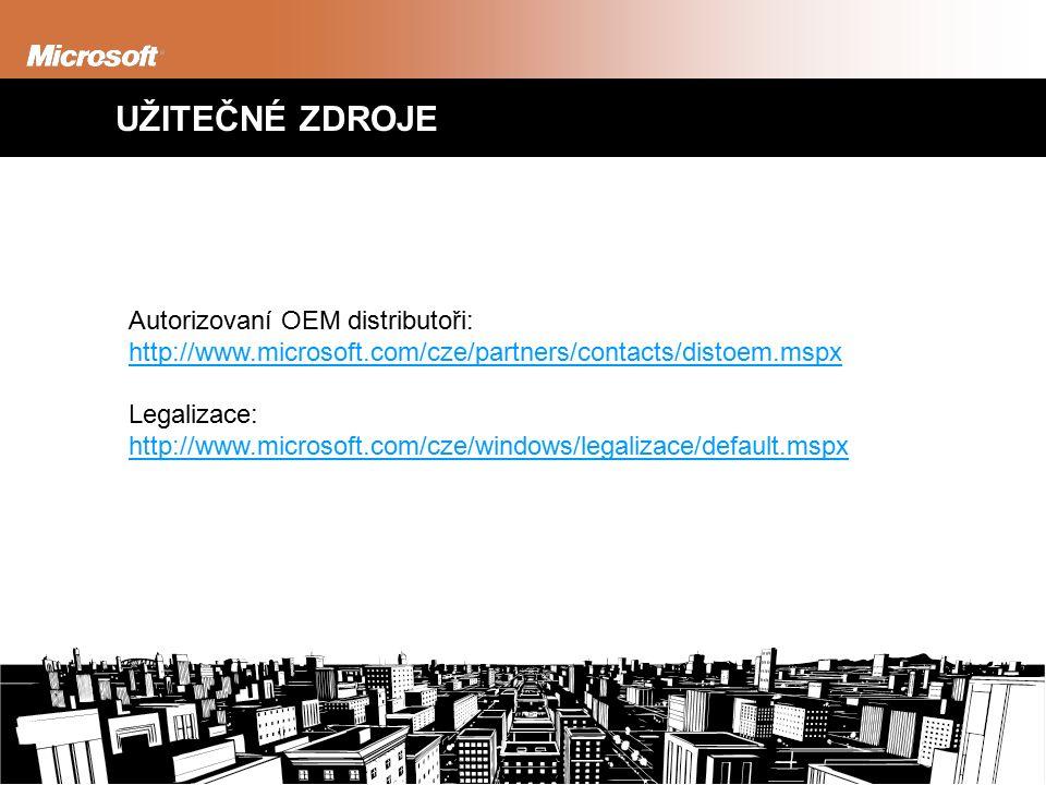 UŽITEČNÉ ZDROJE Autorizovaní OEM distributoři: http://www.microsoft.com/cze/partners/contacts/distoem.mspx http://www.microsoft.com/cze/partners/contacts/distoem.mspx Legalizace: http://www.microsoft.com/cze/windows/legalizace/default.mspx