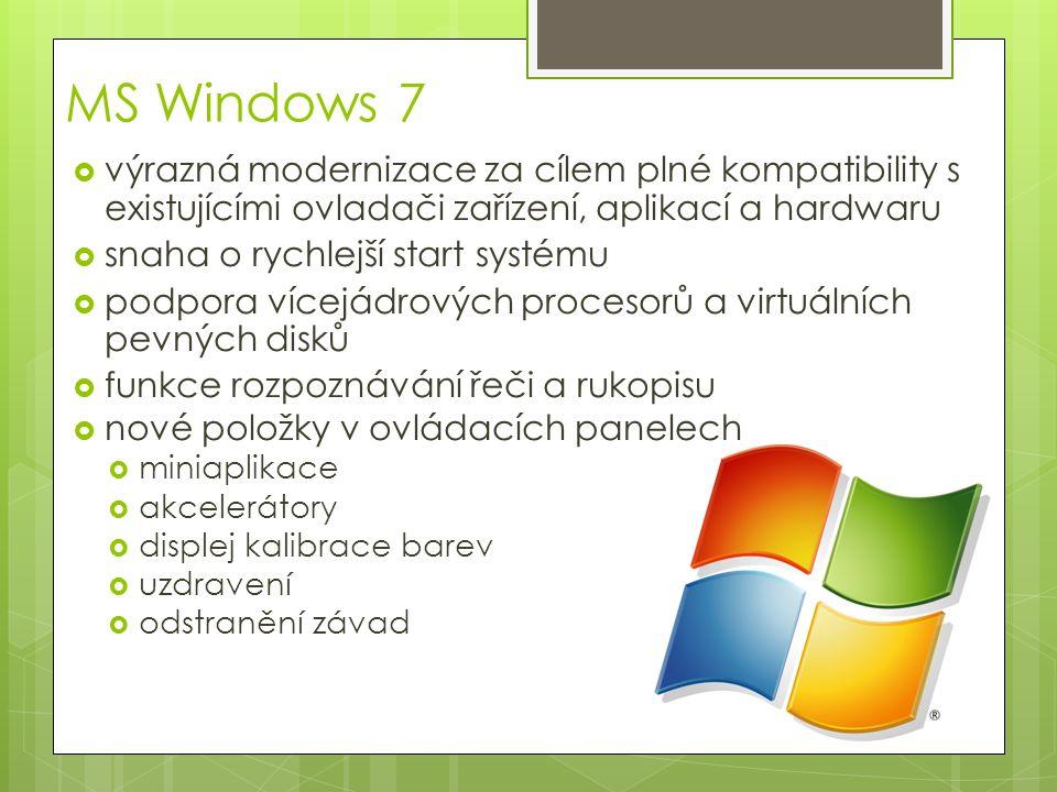 MS Windows 7  výrazná modernizace za cílem plné kompatibility s existujícími ovladači zařízení, aplikací a hardwaru  snaha o rychlejší start systému  podpora vícejádrových procesorů a virtuálních pevných disků  funkce rozpoznávání řeči a rukopisu  nové položky v ovládacích panelech  miniaplikace  akcelerátory  displej kalibrace barev  uzdravení  odstranění závad
