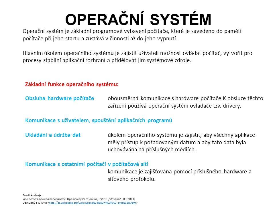 OPERAČNÍ SYSTÉM Použité zdroje: Wikipedie: Otevřená encyklopedie: Operační systém [online]. c2013 [citováno 1. 06. 2013]. Dostupný z WWW: http://cs.wi
