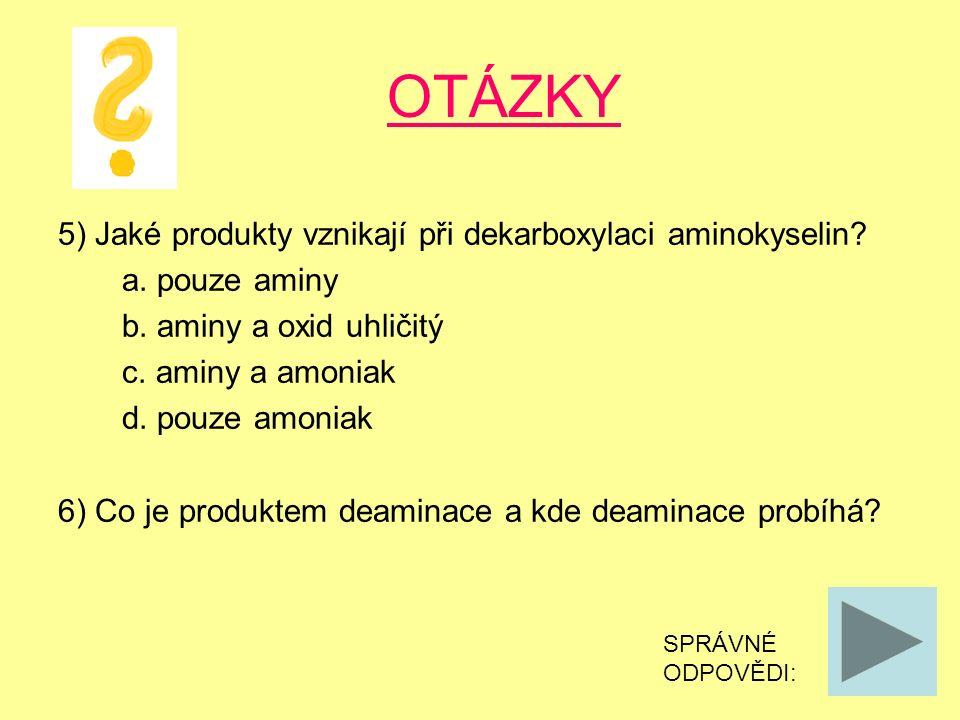 OTÁZKY 5) Jaké produkty vznikají při dekarboxylaci aminokyselin.