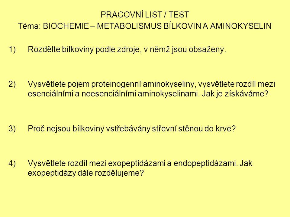 PRACOVNÍ LIST / TEST Téma: BIOCHEMIE – METABOLISMUS BÍLKOVIN A AMINOKYSELIN 1)Rozdělte bílkoviny podle zdroje, v němž jsou obsaženy.