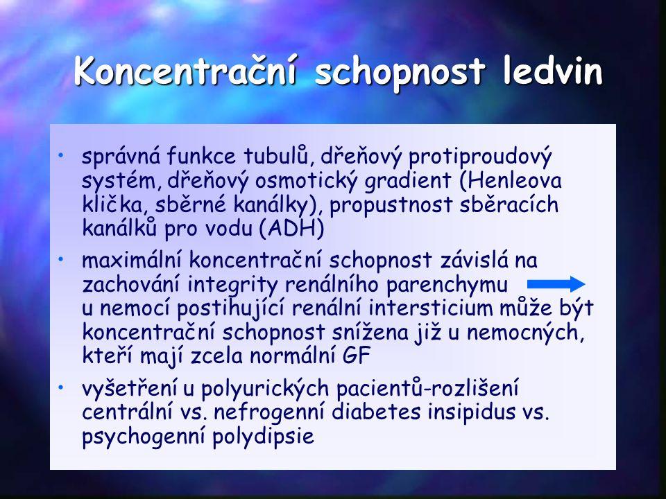 Koncentrační schopnost ledvin správná funkce tubulů, dřeňový protiproudový systém, dřeňový osmotický gradient (Henleova klička, sběrné kanálky), propustnost sběracích kanálků pro vodu (ADH) maximální koncentrační schopnost závislá na zachování integrity renálního parenchymu u nemocí postihující renální intersticium může být koncentrační schopnost snížena již u nemocných, kteří mají zcela normální GF vyšetření u polyurických pacientů-rozlišení centrální vs.