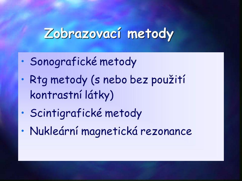 Sonografické metody Rtg metody (s nebo bez použití kontrastní látky) Scintigrafické metody Nukleární magnetická rezonance