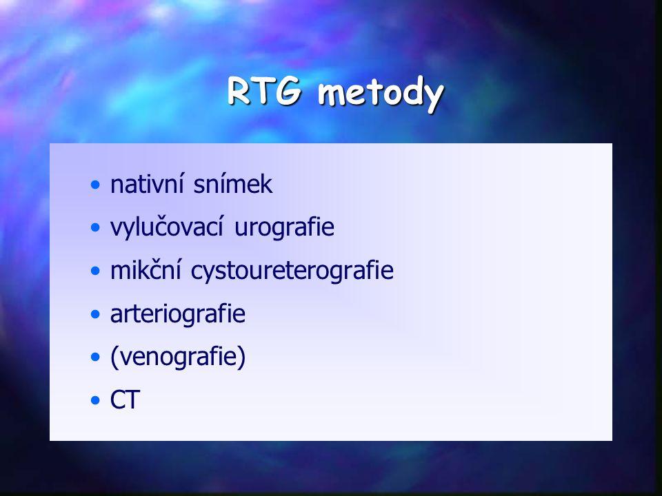 RTG metody nativní snímek vylučovací urografie mikční cystoureterografie arteriografie (venografie) CT