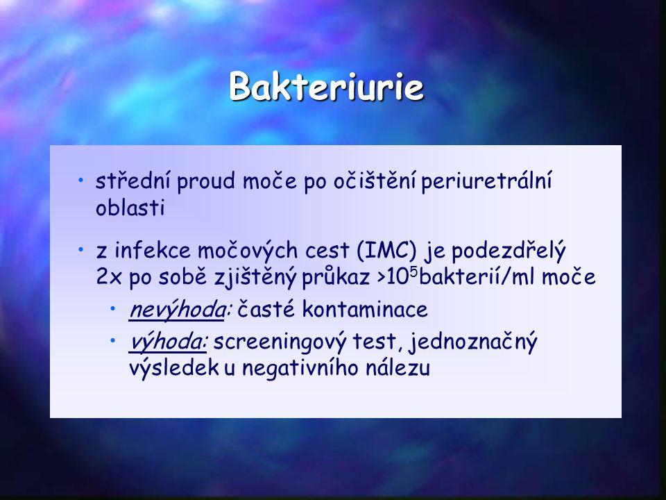 Bakteriurie střední proud moče po očištění periuretrální oblasti z infekce močových cest (IMC) je podezdřelý 2x po sobě zjištěný průkaz >10 5 bakterií/ml moče nevýhoda: časté kontaminace výhoda: screeningový test, jednoznačný výsledek u negativního nálezu