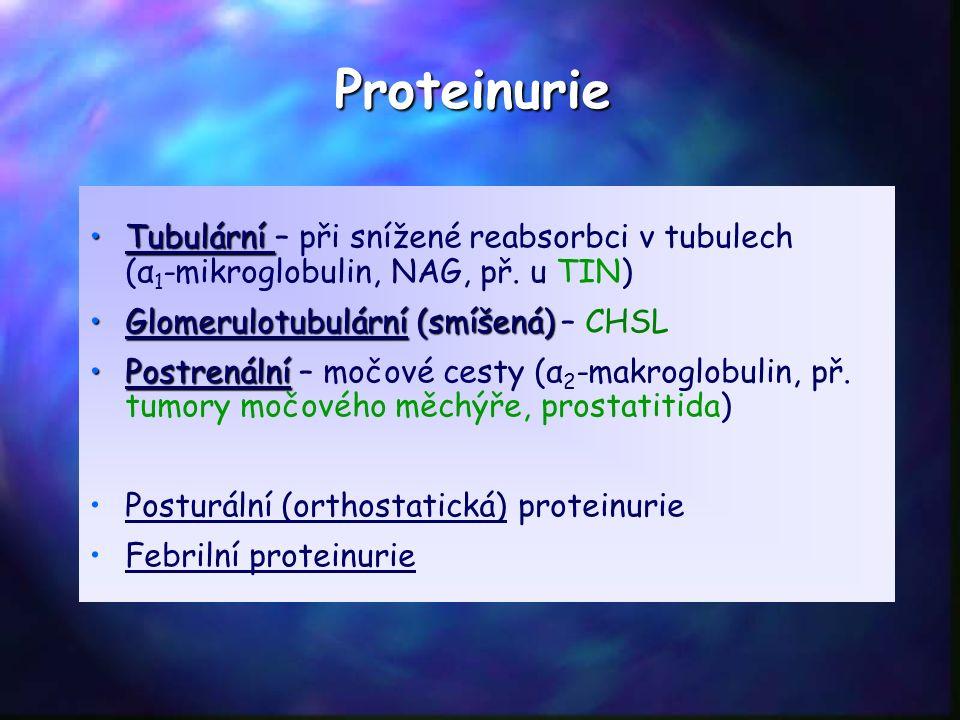 TubulárníTubulární – při snížené reabsorbci v tubulech (α 1 -mikroglobulin, NAG, př. u TIN) Glomerulotubulární (smíšená)Glomerulotubulární (smíšená) –