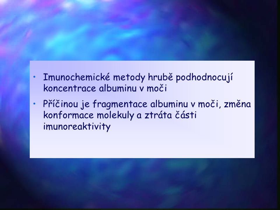 Imunochemické metody hrubě podhodnocují koncentrace albuminu v moči Příčinou je fragmentace albuminu v moči, změna konformace molekuly a ztráta části imunoreaktivity
