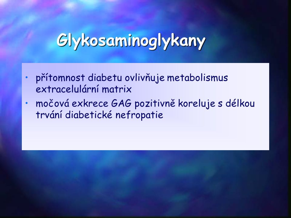 Glykosaminoglykany přítomnost diabetu ovlivňuje metabolismus extracelulární matrix močová exkrece GAG pozitivně koreluje s délkou trvání diabetické nefropatie