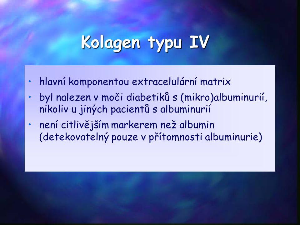 Kolagen typu IV hlavní komponentou extracelulární matrix byl nalezen v moči diabetiků s (mikro)albuminurií, nikoliv u jiných pacientů s albuminurií není citlivějším markerem než albumin (detekovatelný pouze v přítomnosti albuminurie)