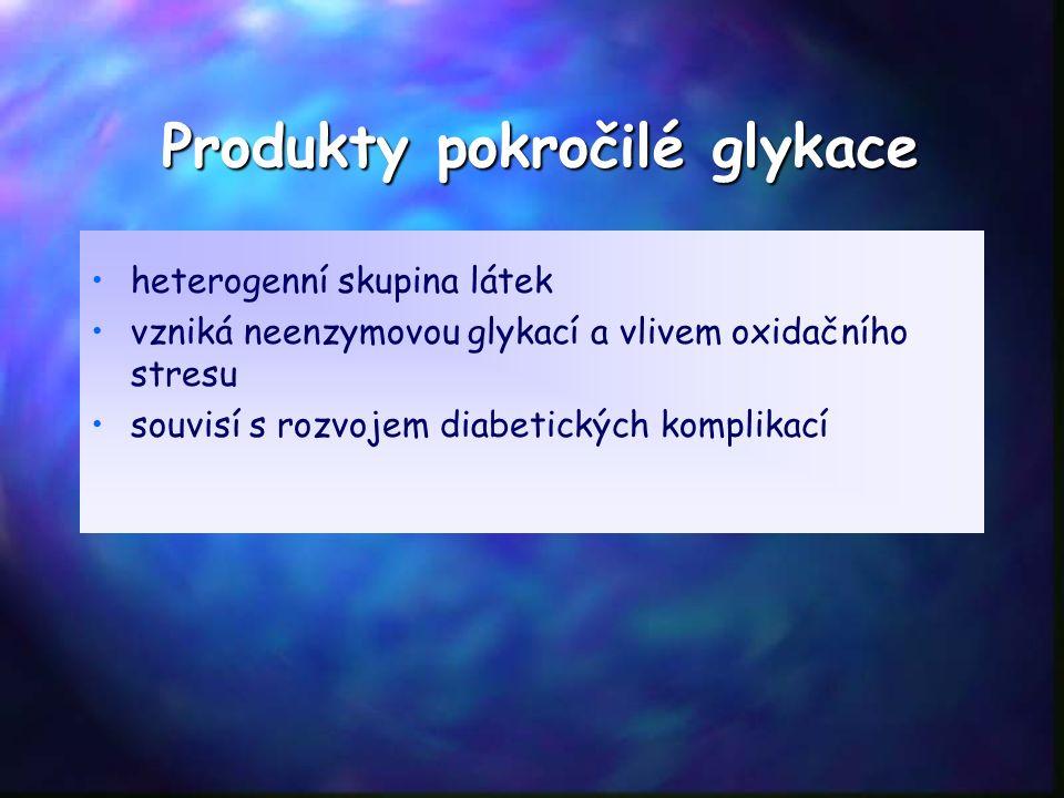 Produkty pokročilé glykace heterogenní skupina látek vzniká neenzymovou glykací a vlivem oxidačního stresu souvisí s rozvojem diabetických komplikací