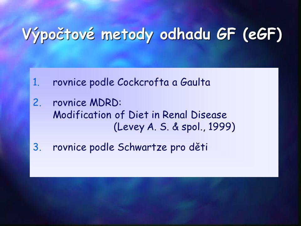 Výpočtové metody odhadu GF (eGF) 1. 1.rovnice podle Cockcrofta a Gaulta 2. 2.rovnice MDRD: Modification of Diet in Renal Disease (Levey A. S. & spol.,