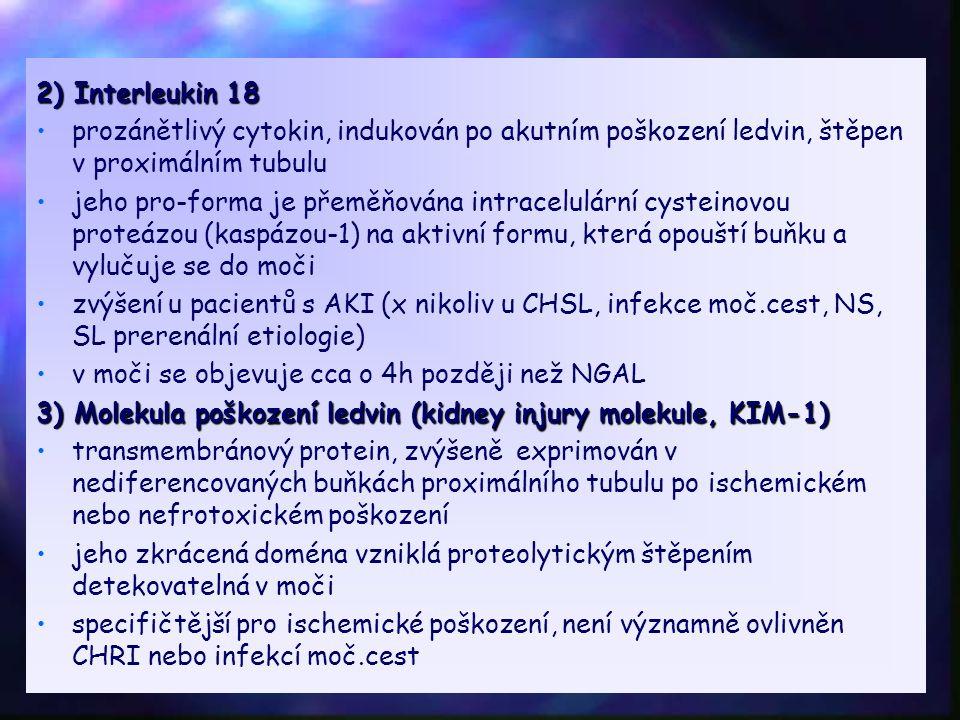 2) Interleukin 18 prozánětlivý cytokin, indukován po akutním poškození ledvin, štěpen v proximálním tubulu jeho pro-forma je přeměňována intracelulárn