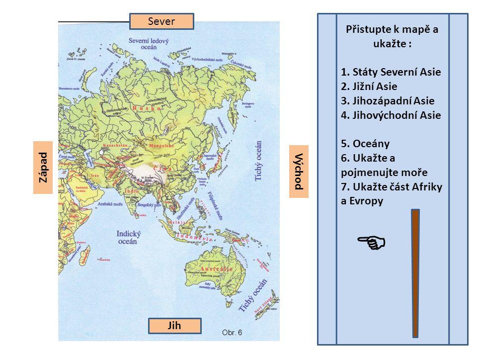 Přistupte k mapě a ukažte : 1.Státy Severní Asie 2.