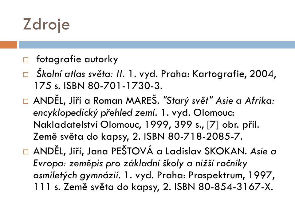 Zdroje  fotografie autorky  Školní atlas světa: II. 1. vyd. Praha: Kartografie, 2004, 175 s. ISBN 80-701-1730-3.  ANDĚL, Jiří a Roman MAREŠ.